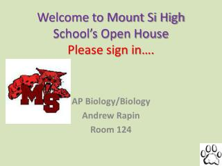 Welcome to Mount Si High School's Open House Please sign in….