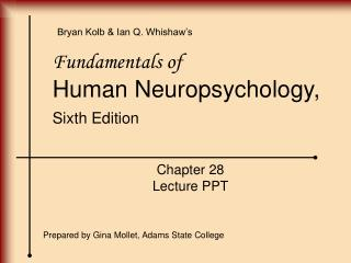Fundamentals of Human Neuropsychology, Sixth Edition Chapter 28 Lecture PPT