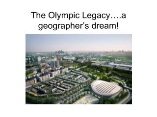 The Olympic Legacy….a geographer's dream!