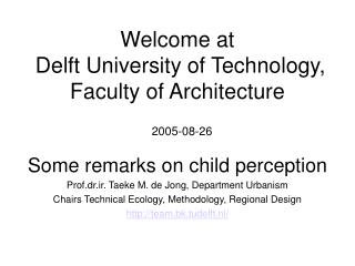 Welcome at Delft University of Technology, Faculty of Architecture 2005-08-26
