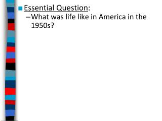 Essential Question : What was life like in America  in  the 1950s?