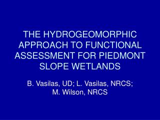 THE HYDROGEOMORPHIC APPROACH TO FUNCTIONAL ASSESSMENT FOR PIEDMONT SLOPE WETLANDS