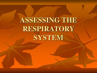 ASSESSING THE RESPIRATORY SYSTEM