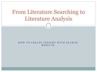 From Literature Searching to Literature Analysis
