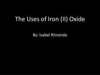 The Uses of Iron  (II)  Oxide