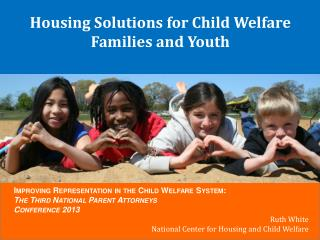 Housing Solutions for Child Welfare Families and  Youth