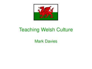 Teaching Welsh Culture Mark Davies