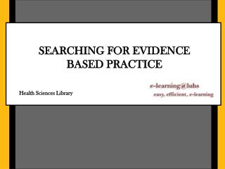 SEARCHING FOR EVIDENCE  BASED PRACTICE