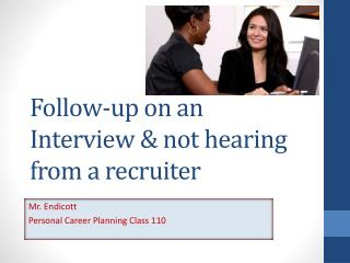 Follow-up on an Interview & not hearing from a recruiter