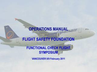 OPERATIONS MANUAL FLIGHT  SAFETY FOUNDATION FUNCTIONAL CHECK FLIGHT SYMPOSIUM
