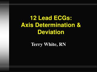 12 Lead ECGs:  Axis Determination & Deviation