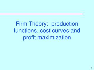 Firm Theory:  production functions, cost curves and profit maximization