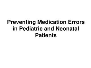 Preventing Medication Errors in Pediatric and Neonatal Patients
