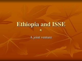 Ethiopia  and ISSE