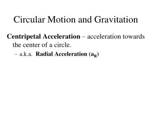 Centripetal Acceleration  – acceleration towards the center of a circle.