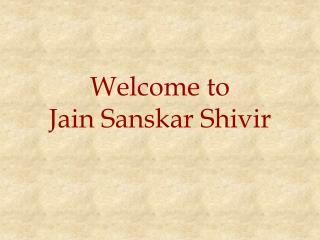 Welcome to  Jain Sanskar Shivir