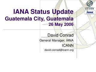 IANA Status Update Guatemala City, Guatemala 26 May 2006