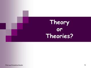 Theory or  Theories?
