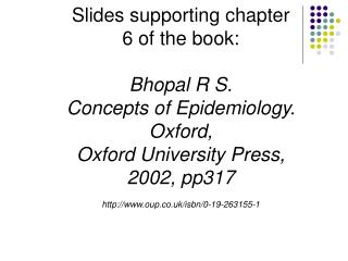Slides supporting chapter 6 of the book: Bhopal R S.  Concepts of Epidemiology.  Oxford,  Oxford University Press, 2002,