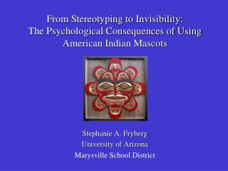 Stephanie A. Fryberg University of Arizona Marysville School District