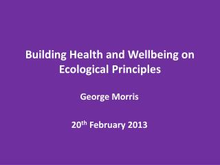 Building Health and Wellbeing on Ecological Principles