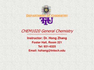 Department of Chemistry CHEM1020 General Chemistry *********************************************** Instructor: Dr. Hong