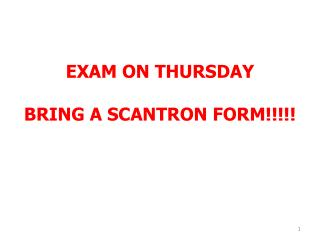 EXAM ON THURSDAY BRING A SCANTRON FORM!!!!!