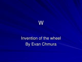 Invention of the wheel By Evan Chmura