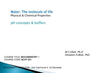 Water: The molecule of life Physical & Chemical Properties pH concepts & buffers