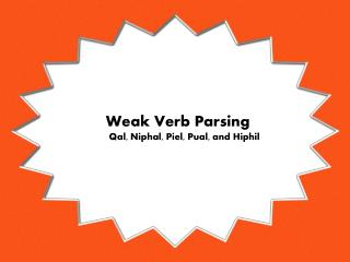 Weak Verb Parsing Qal, Niphal, Piel, Pual, and Hiphil