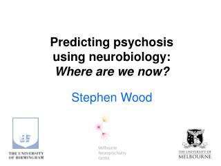 Predicting psychosis using neurobiology: Where are we now?