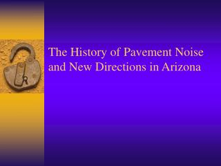 The History of Pavement Noise and New Directions in Arizona