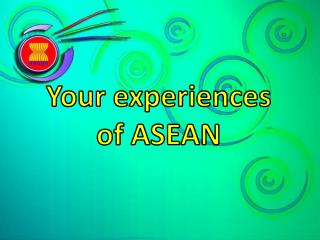 Your experiences of ASEAN