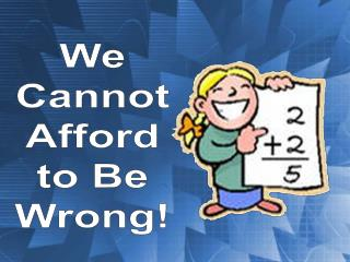 We Cannot Afford to Be Wrong!
