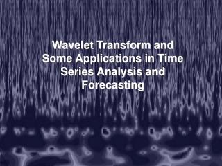 Wavelet Transform and Some Applications in Time Series Analysis and Forecasting