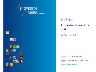 BioVision  Professional insertion unit  2010 - 2011 Date : 27 to 29 mars 2011