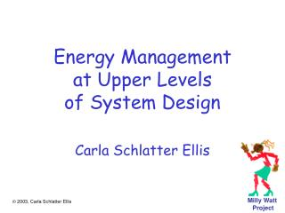 Energy Management at Upper Levels of System Design Carla Schlatter Ellis
