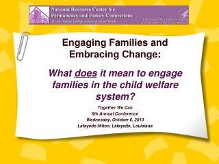 Engaging Families and  Embracing Change: What  does  it mean to engage families in the child welfare system?