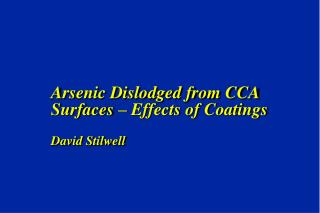 Arsenic Dislodged from CCA Surfaces – Effects of Coatings David Stilwell