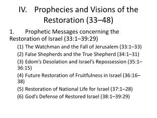 IV.	Prophecies and Visions of the Restoration (33–48)