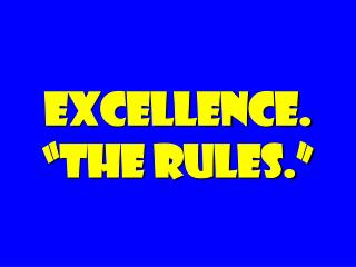 "EXCELLENCE. ""the rules."""