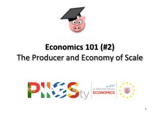 Economics 101 (#2)  The Producer  and  Economy  of Scale