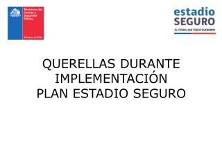 QUERELLAS DURANTE IMPLEMENTACIÓN PLAN ESTADIO SEGURO