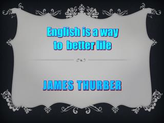 English is a way  to  better  life James Thurber