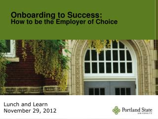 Onboarding to Success:  How to be the Employer of Choice