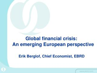 Global financial crisis:                             An emerging European perspective