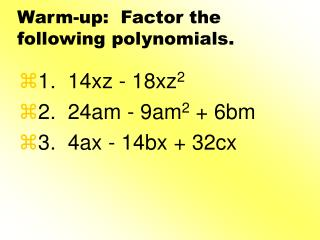 Warm-up:  Factor the following polynomials.