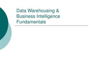 Data Warehousing &  Business Intelligence  Fundamentals