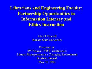 Alice J Trussell Kansas State University Presented at: 25 th  Annual IATUL Conference: