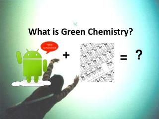 What is Green Chemistry?